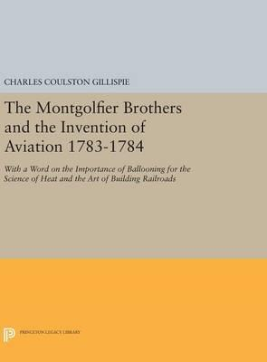The Montgolfier Brothers and the Invention of Aviation 1783-1784