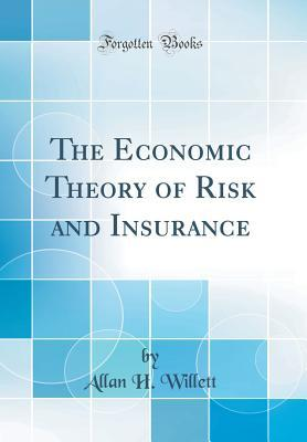 The Economic Theory of Risk and Insurance (Classic Reprint)