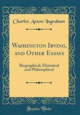 Washington Irving, and Other Essays