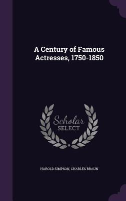 A Century of Famous Actresses, 1750-1850