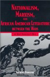 Nationalism, Marxism, and African American Literature Between the