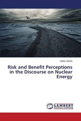 Risk and Benefit Perceptions in the Discourse on Nuclear Energy