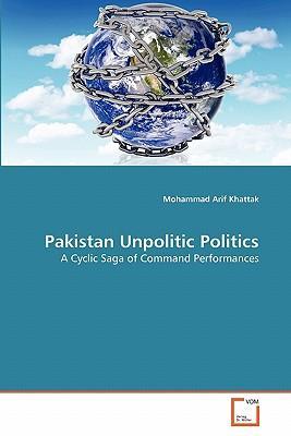 Pakistan Unpolitic Politics