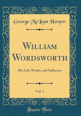 William Wordsworth, Vol. 1