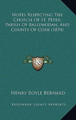 Notes Respecting the Church of St. Peter, Parish of Ballymodan, and County of Cork (1874)