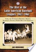 The Rise of the Latin American Baseball Leagues, 1947-1961
