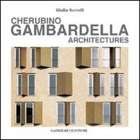 Cherubino Gambardella. Architectures. Ediz. illustrata