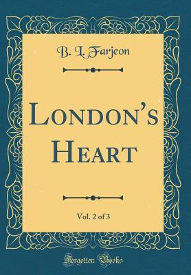 London's Heart, Vol. 2 of 3 (Classic Reprint)
