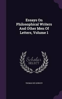 Essays on Philosophical Writers and Other Men of Letters, Volume 1