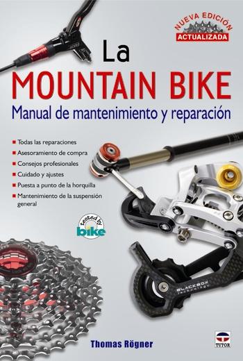 La mountain bike: Manual de mantenimiento y reparación