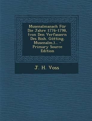 Musenalmanach Fur Die Jahre 1776-1798, (Von Den Verfassern Des Bish. Gotting. Musenalm.). - Primary Source Edition