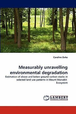 Measurably unravelling environmental degradation