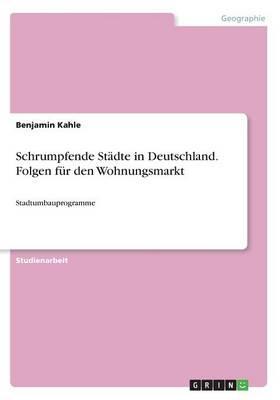 Schrumpfende Städte in Deutschland. Folgen für den Wohnungsmarkt
