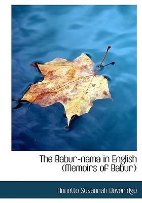 The Babur-Nama in English (Memoirs of Babur)