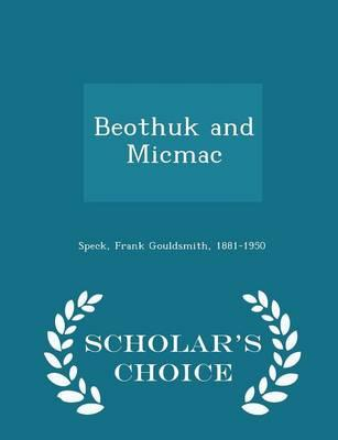 Beothuk and Micmac - Scholar's Choice Edition