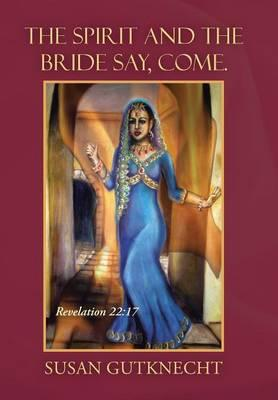 The Spirit and the Bride Say, Come