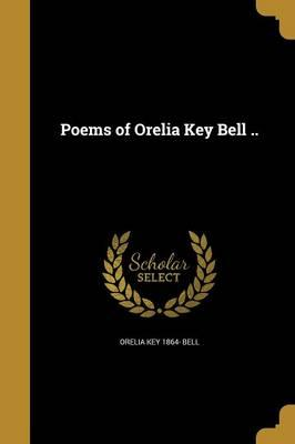 POEMS OF ORELIA KEY BELL