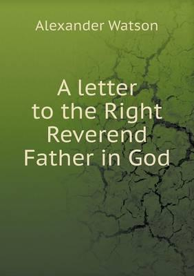 A Letter to the Right Reverend Father in God