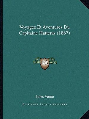 Voyages Et Aventures Du Capitaine Hatteras (1867)