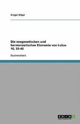 Die exegenetischen und hermeneutischen Elemente von Lukas 10, 35-40