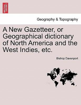 A New Gazetteer, or Geographical Dictionary of North America and the West Indies, Etc