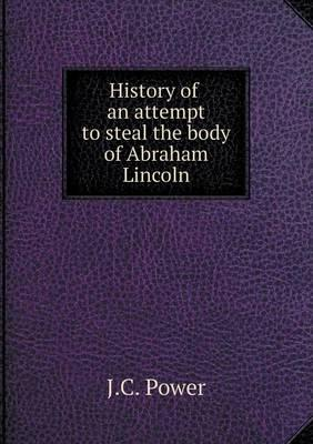 History of an Attempt to Steal the Body of Abraham Lincoln
