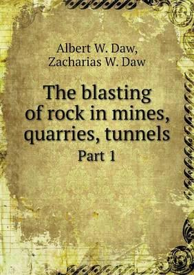 The Blasting of Rock in Mines, Quarries, Tunnels Part 1
