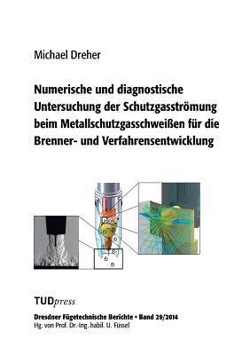 Numerische und diagnostische Untersuchung der Schutzgasströmung beim Metallschutzgasschweißen für die Brenner- und Verfahrensentwicklung
