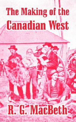 The Making Of The Canadian West