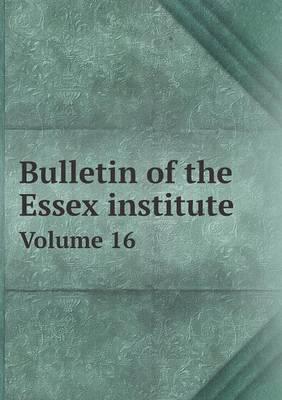 Bulletin of the Essex Institute Volume 16