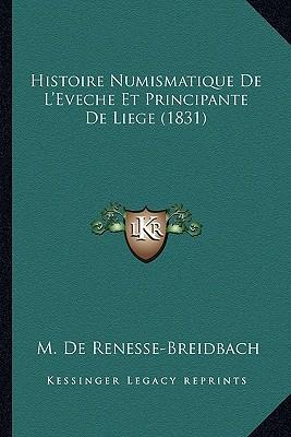 Histoire Numismatique de L'Eveche Et Principante de Liege (1831)
