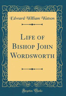 Life of Bishop John Wordsworth (Classic Reprint)