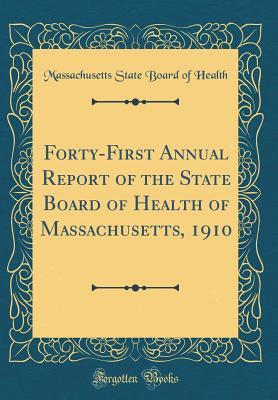 Forty-First Annual Report of the State Board of Health of Massachusetts, 1910 (Classic Reprint)