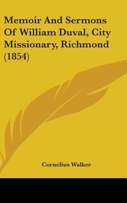 Memoir and Sermons of William Duval, City Missionary, Richmond