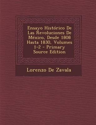 Ensayo Historico de Las Revoluciones de Mexico, Desde 1808 Hasta 1830, Volumes 1-2 - Primary Source Edition