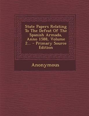 State Papers Relating to the Defeat of the Spanish Armada, Anno 1588, Volume 2.