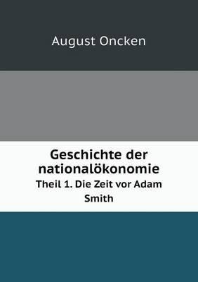 Geschichte Der Nationalokonomie Theil 1. Die Zeit VOR Adam Smith