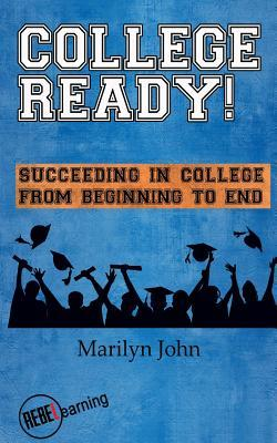 College Ready! Succeeding in College from Beginning to End