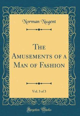 The Amusements of a Man of Fashion, Vol. 3 of 3 (Classic Reprint)