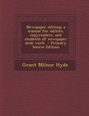 Newspaper Editing; A Manual for Editors, Copyreaders, and Students of Newspaper Desk Work - Primary Source Edition