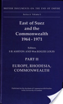 East of Suez and the Commonwealth 1964-1971: Europe, Rhodesia, Commonwealth