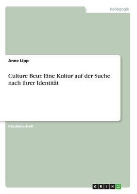 Culture Beur. Eine Kultur auf der Suche nach ihrer Identität