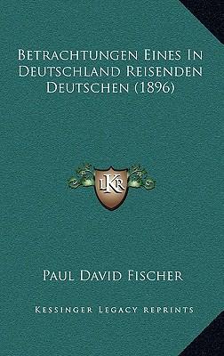 Betrachtungen Eines in Deutschland Reisenden Deutschen (1896)