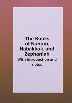 The Books of Nahum, Habakkuk, and Zephaniah with Introduction and Notes