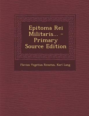 Epitoma Rei Militaris... - Primary Source Edition