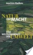 Natur und Macht. Weltgeschichte der Umwelt.