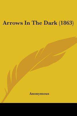 Arrows in the Dark (1863)