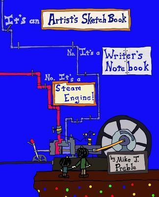 It's an Artist's Sketch Book. No It's a Writer's Notebook. No It's a Steam Engine