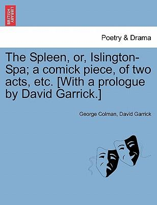 The Spleen, or, Islington-Spa; a comick piece, of two acts, etc. [With a prologue by David Garrick.]