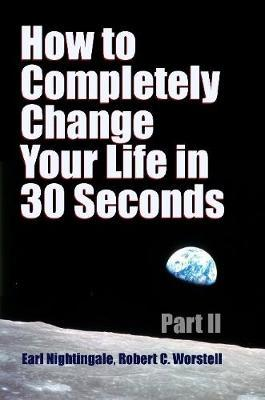 How to Completely Change Your Life in 30 Seconds - Part Ii